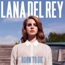 Born To Die – Lana Del Rey
