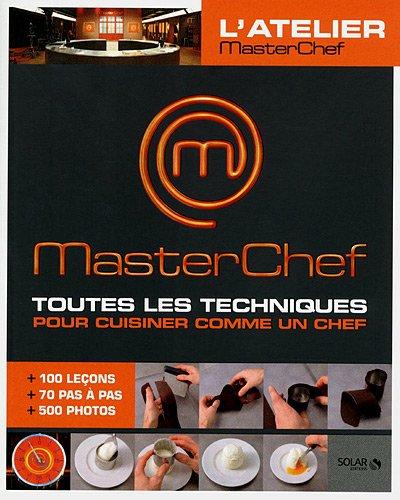 L'atelier MasterChef: Toutes les techniques pour cuisiner comme un chef