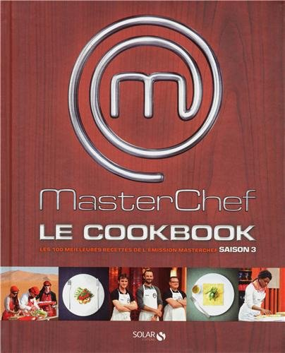 MasterChef Le Cookbook Saison 3 : Les 100 meilleures recettes de l'émission