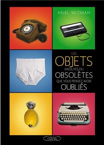 Ces objets insolites ou obsolètes que vous pensiez avoir oubliés